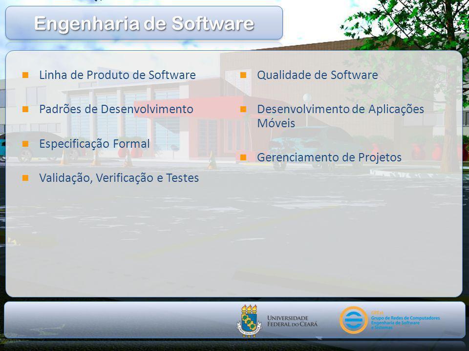  Linha de Produto de Software  Padrões de Desenvolvimento  Especificação Formal  Validação, Verificação e Testes  Qualidade de Software  Desenvolvimento de Aplicações Móveis  Gerenciamento de Projetos