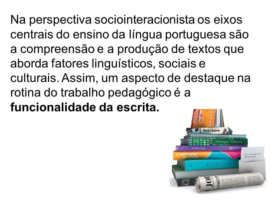 Na perspectiva sociointeracionista os eixos centrais do ensino da língua portuguesa são a compreensão e a produção de textos que aborda fatores linguí