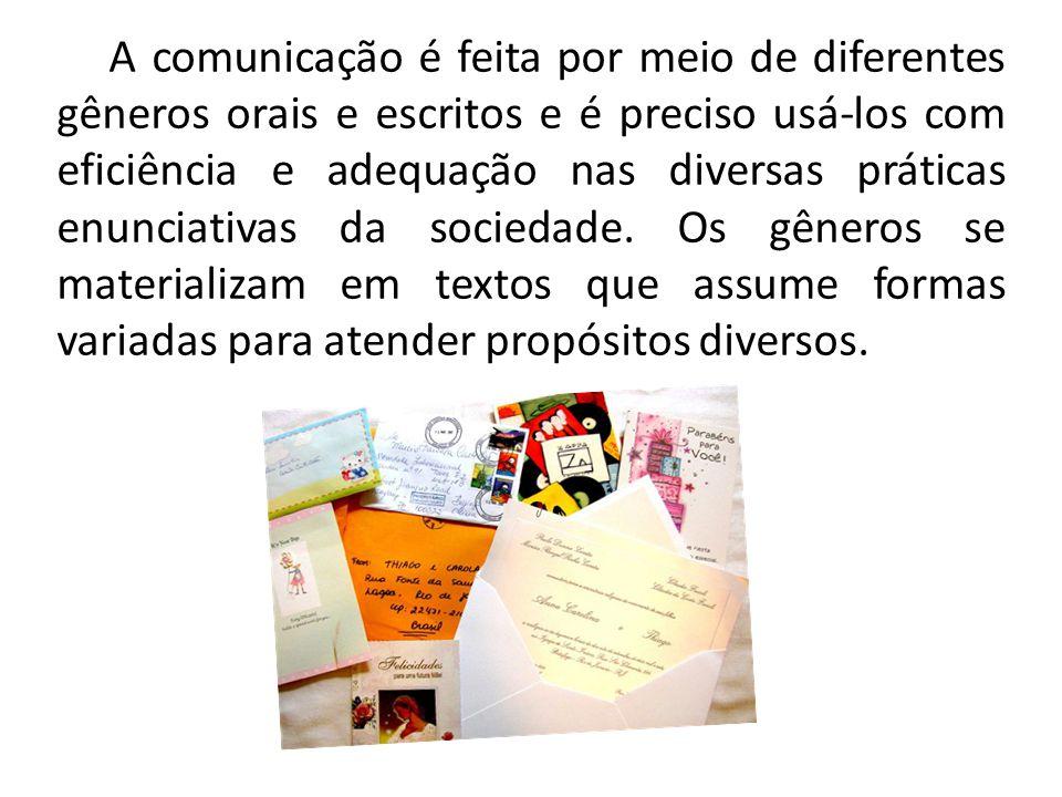 A comunicação é feita por meio de diferentes gêneros orais e escritos e é preciso usá-los com eficiência e adequação nas diversas práticas enunciativa
