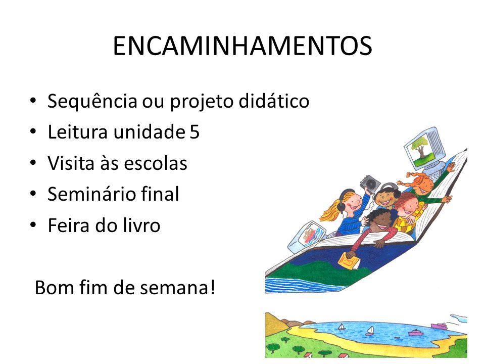 ENCAMINHAMENTOS • Sequência ou projeto didático • Leitura unidade 5 • Visita às escolas • Seminário final • Feira do livro Bom fim de semana!