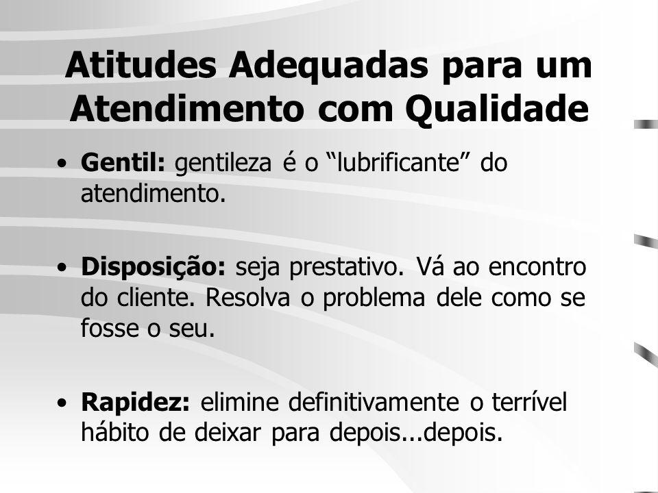 """Atitudes Adequadas para um Atendimento com Qualidade •Gentil: gentileza é o """"lubrificante"""" do atendimento. •Disposição: seja prestativo. Vá ao encontr"""