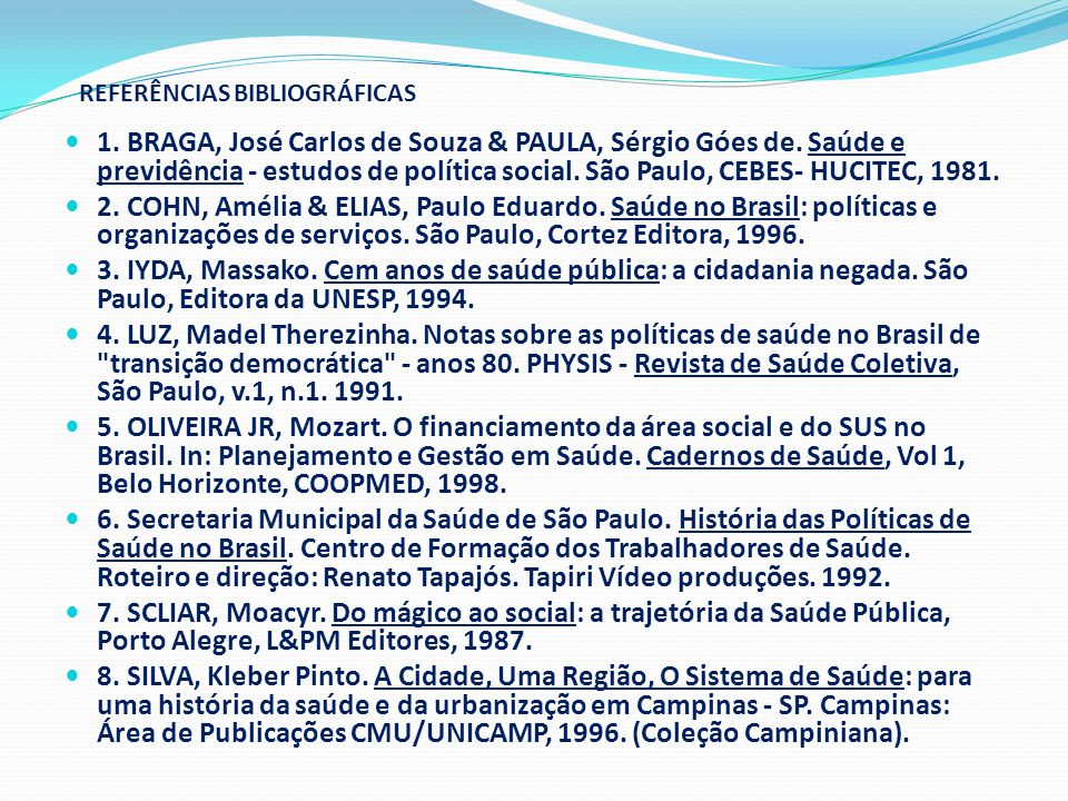 REFERÊNCIAS BIBLIOGRÁFICAS  1. BRAGA, José Carlos de Souza & PAULA, Sérgio Góes de. Saúde e previdência - estudos de política social. São Paulo, CEBE
