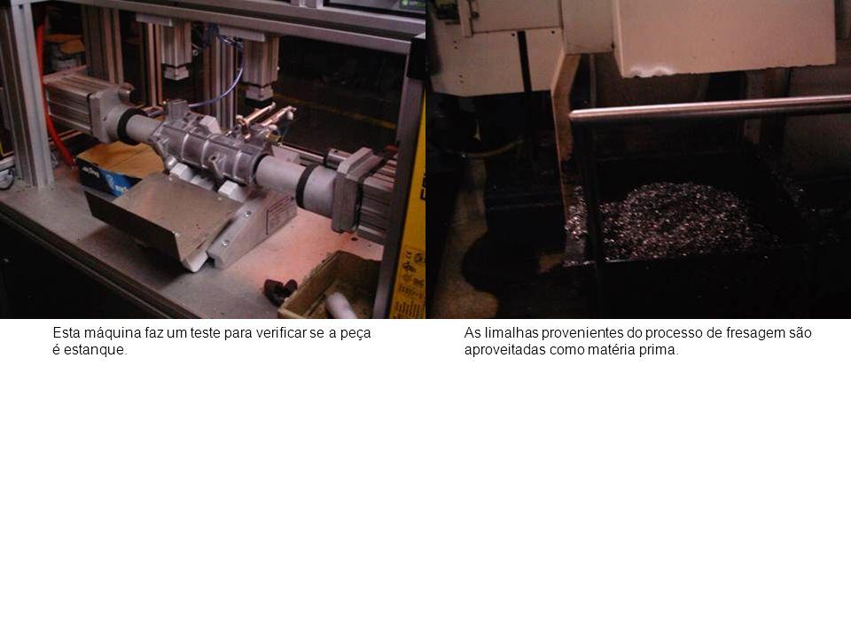 Esta máquina faz um teste para verificar se a peça é estanque. As limalhas provenientes do processo de fresagem são aproveitadas como matéria prima.