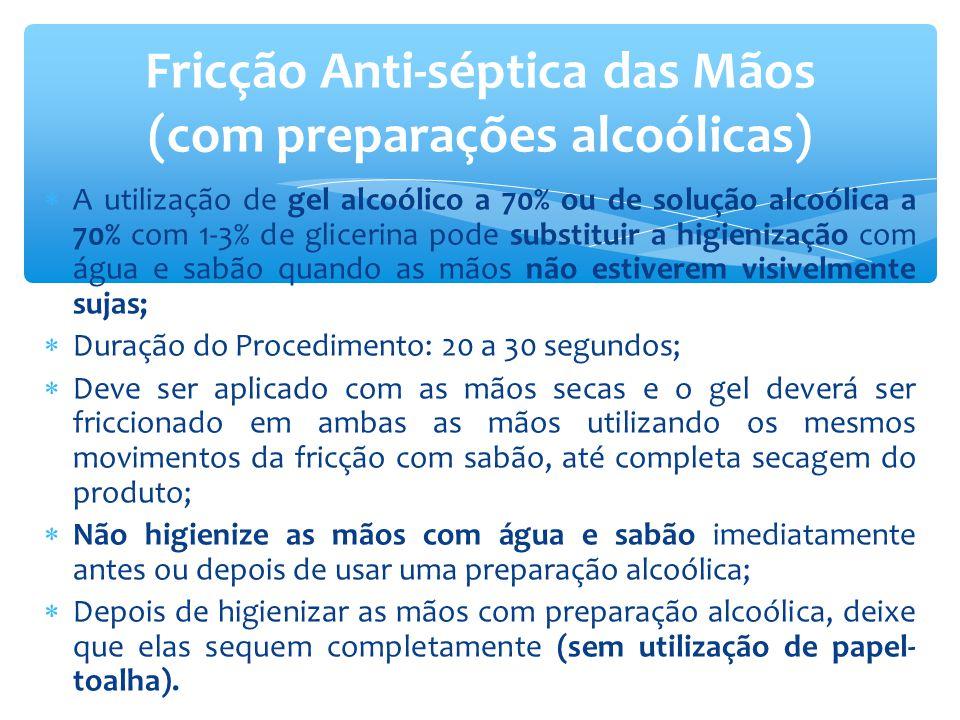  A utilização de gel alcoólico a 70% ou de solução alcoólica a 70% com 1-3% de glicerina pode substituir a higienização com água e sabão quando as mã