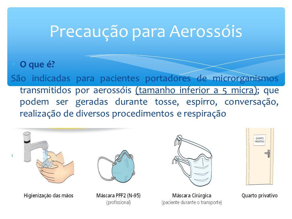  O que é? São indicadas para pacientes portadores de microrganismos transmitidos por aerossóis (tamanho inferior a 5 micra); que podem ser geradas du