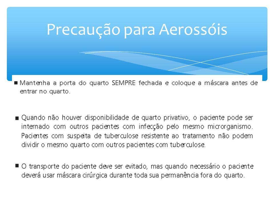  Aerossóis: Varicela/Zoster, Sarampo, BK (interrupção da transmissibilidade em 15 dias de tratamento + 3 BAAR negativos);  Gotículas: Meningite, Coqueluche, Caxumba, Rubéola, etc.