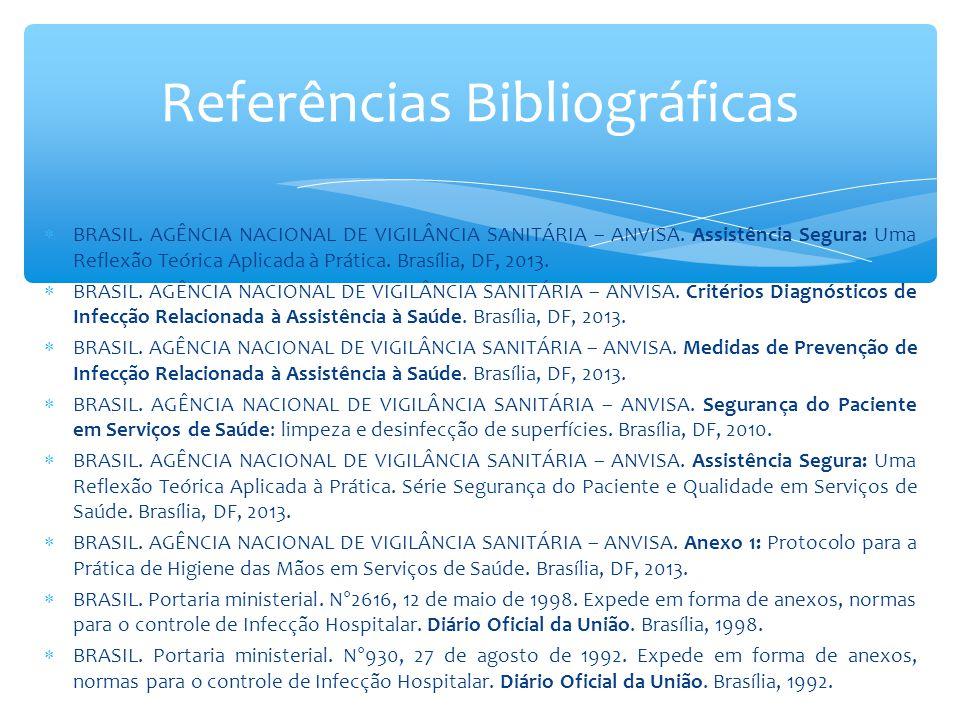  BRASIL. AGÊNCIA NACIONAL DE VIGILÂNCIA SANITÁRIA – ANVISA. Assistência Segura: Uma Reflexão Teórica Aplicada à Prática. Brasília, DF, 2013.  BRASIL