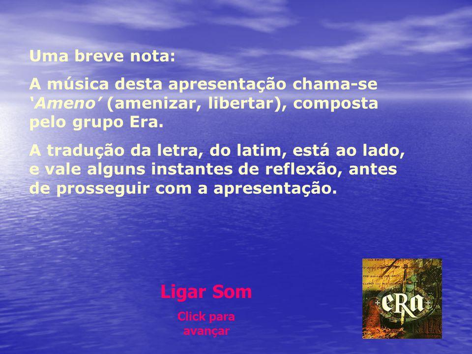 Uma breve nota: A música desta apresentação chama-se 'Ameno' (amenizar, libertar), composta pelo grupo Era.
