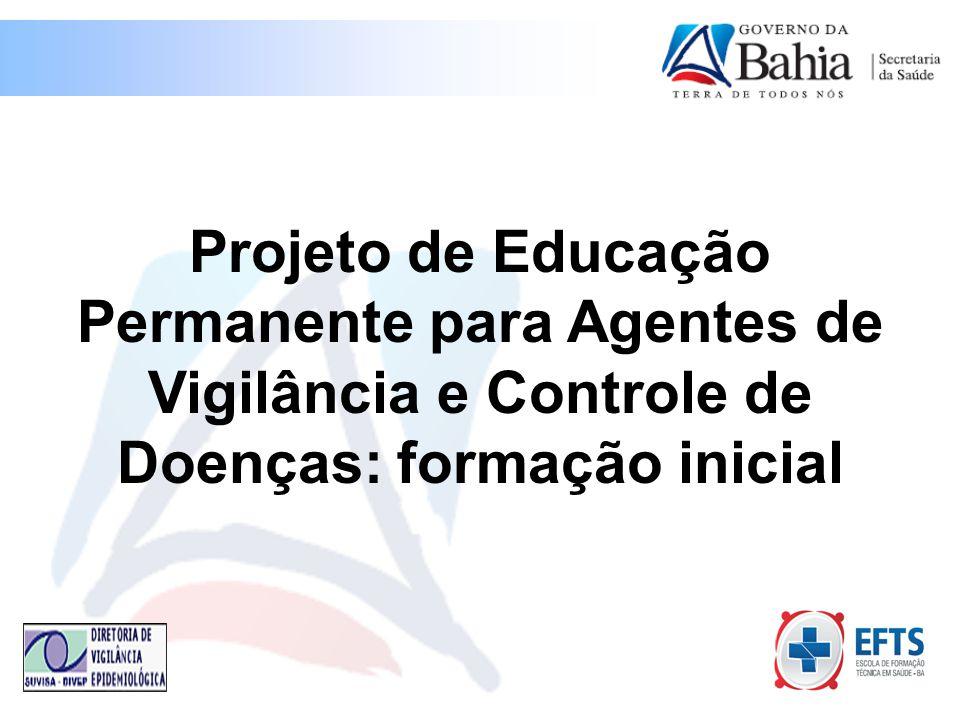 Projeto de Educação Permanente para Agentes de Vigilância e Controle de Doenças: formação inicial