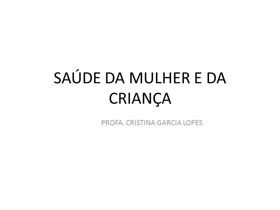 SAÚDE DA MULHER E DA CRIANÇA PROFA. CRISTINA GARCIA LOPES
