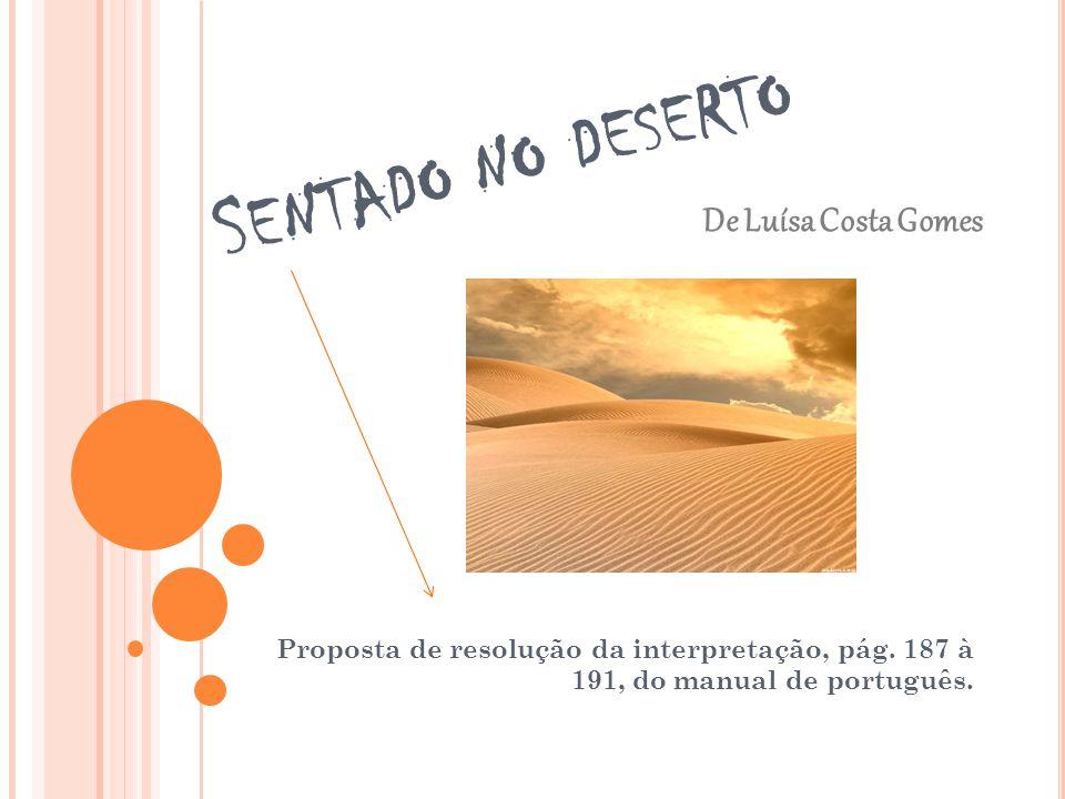 S ENTADO NO DESERTO Proposta de resolução da interpretação, pág. 187 à 191, do manual de português. De Luísa Costa Gomes