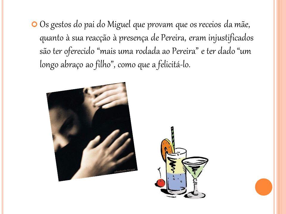 """Os gestos do pai do Miguel que provam que os receios da mãe, quanto à sua reacção à presença de Pereira, eram injustificados são ter oferecido """"mais u"""