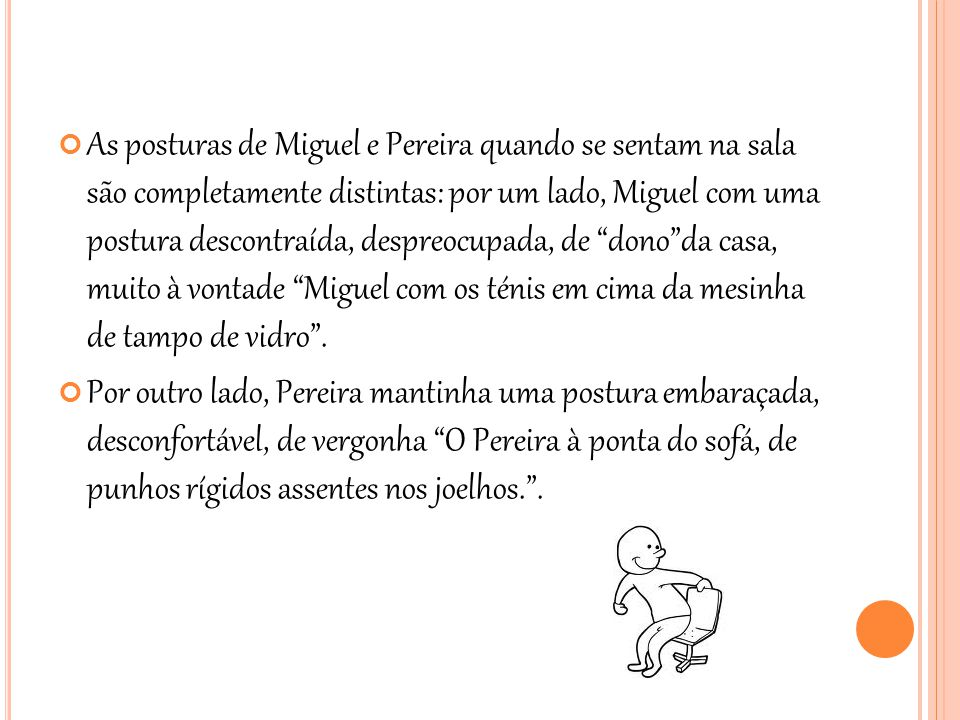 As posturas de Miguel e Pereira quando se sentam na sala são completamente distintas: por um lado, Miguel com uma postura descontraída, despreocupada,