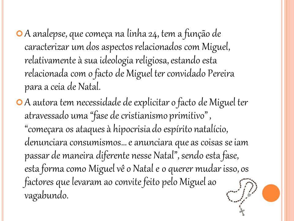 A analepse, que começa na linha 24, tem a função de caracterizar um dos aspectos relacionados com Miguel, relativamente à sua ideologia religiosa, est