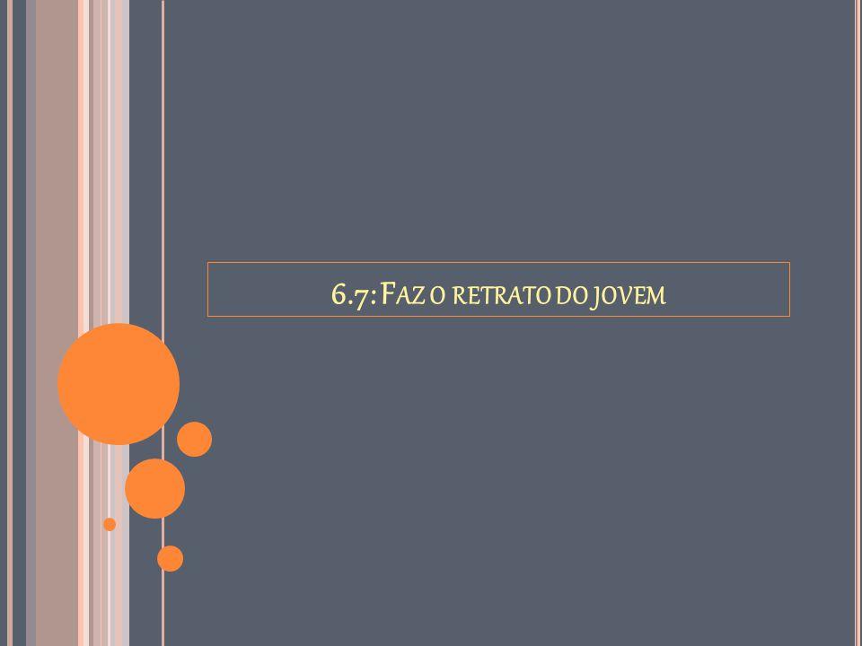 6.7: F AZ O RETRATO DO JOVEM