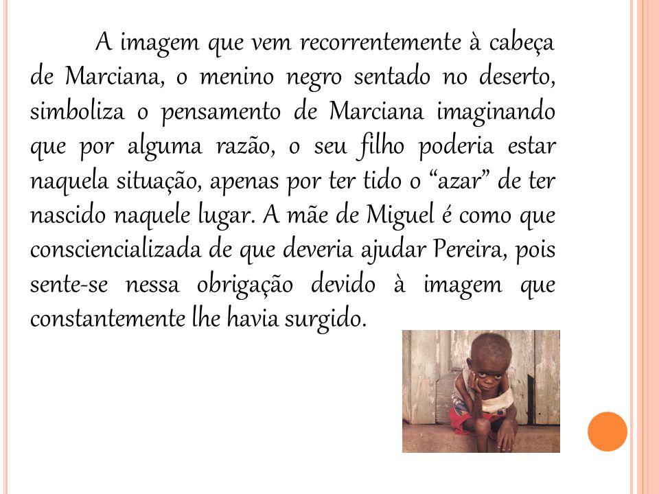 A imagem que vem recorrentemente à cabeça de Marciana, o menino negro sentado no deserto, simboliza o pensamento de Marciana imaginando que por alguma