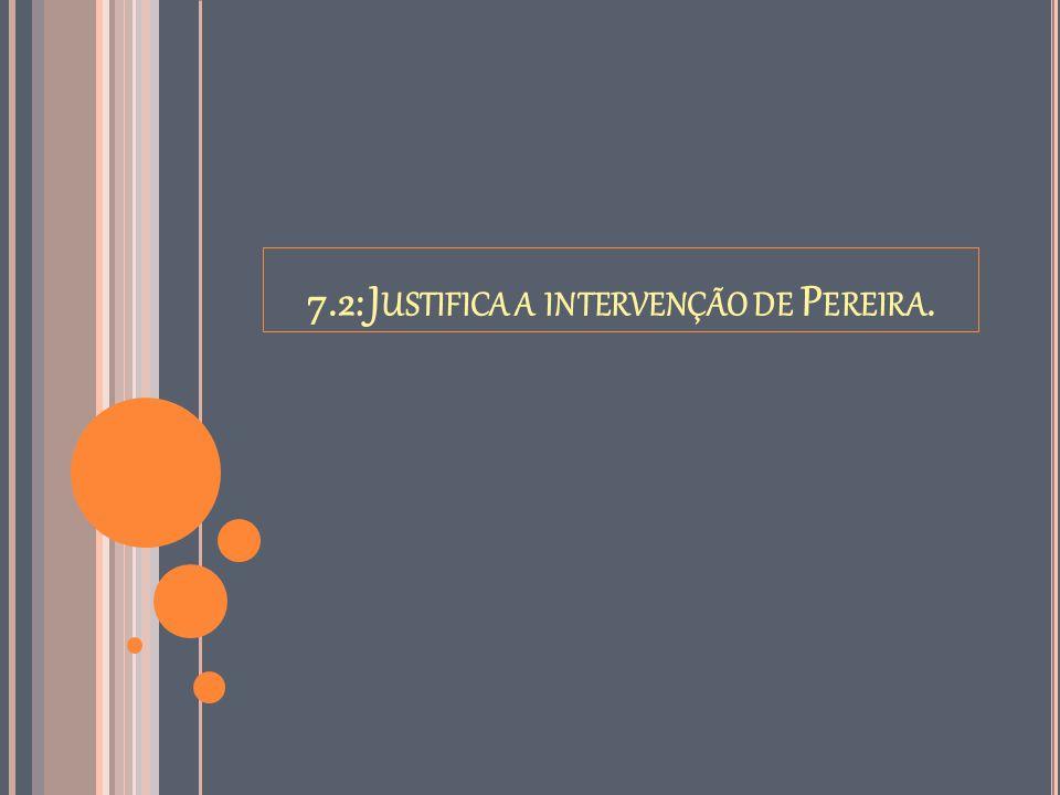 7.2: J USTIFICA A INTERVENÇÃO DE P EREIRA.