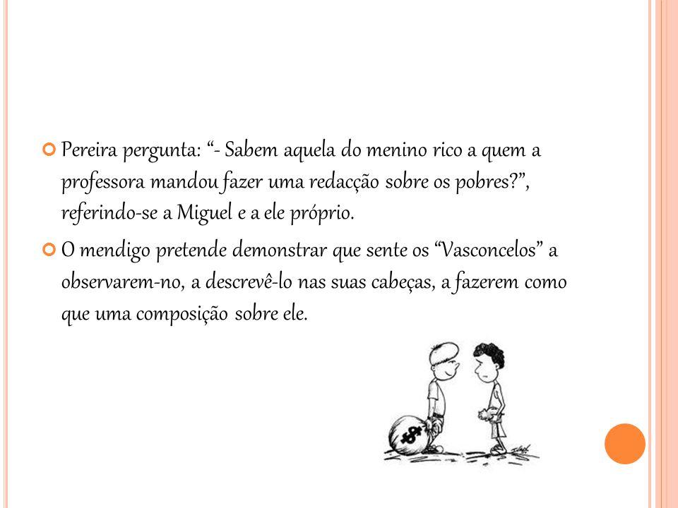 """Pereira pergunta: """"- Sabem aquela do menino rico a quem a professora mandou fazer uma redacção sobre os pobres?"""", referindo-se a Miguel e a ele própri"""