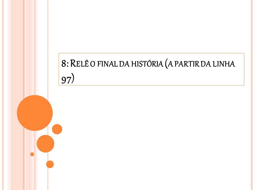8: R ELÊ O FINAL DA HISTÓRIA ( A PARTIR DA LINHA 97)