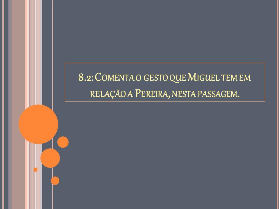 8.2: C OMENTA O GESTO QUE M IGUEL TEM EM RELAÇÃO A P EREIRA, NESTA PASSAGEM.