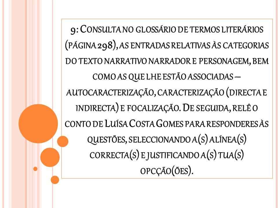9: C ONSULTA NO GLOSSÁRIO DE TERMOS LITERÁRIOS ( PÁGINA 298), AS ENTRADAS RELATIVAS ÀS CATEGORIAS DO TEXTO NARRATIVO NARRADOR E PERSONAGEM, BEM COMO A