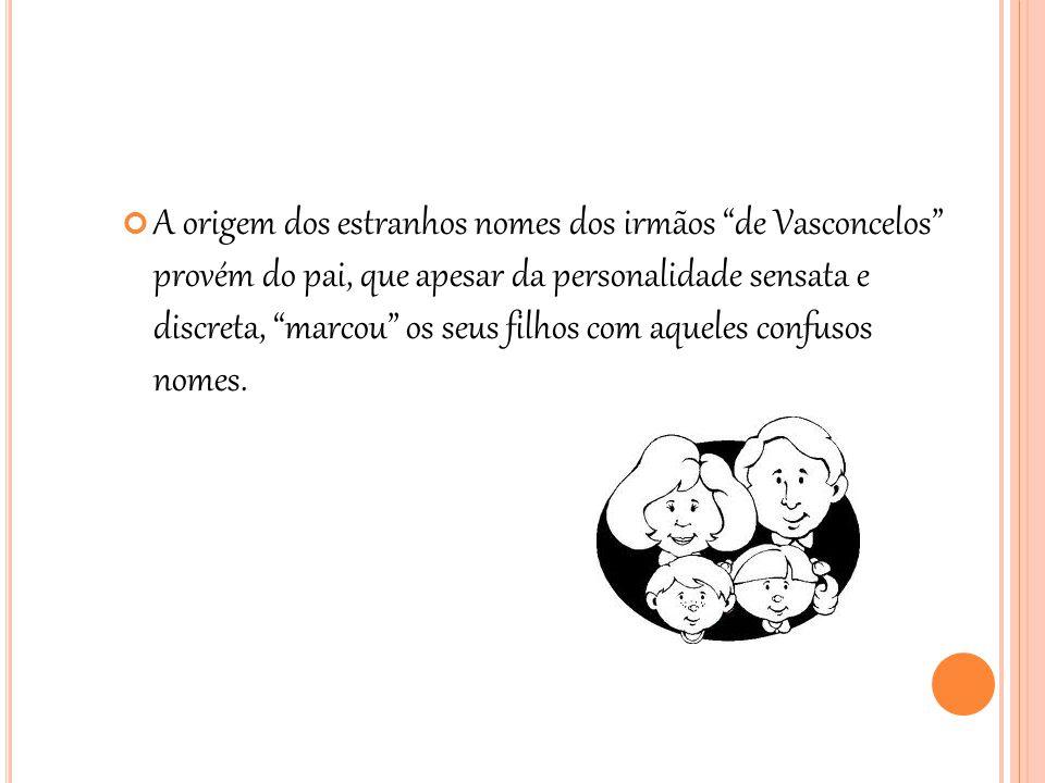 """A origem dos estranhos nomes dos irmãos """"de Vasconcelos"""" provém do pai, que apesar da personalidade sensata e discreta, """"marcou"""" os seus filhos com aq"""