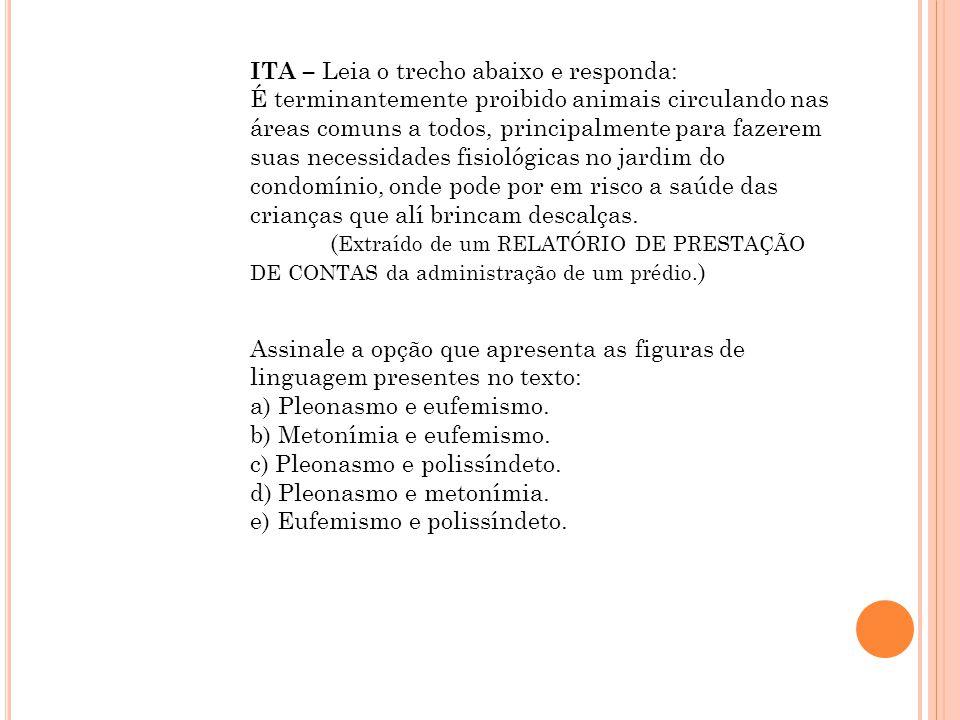 PUC – Leia o trecho abaixo e responda: MAR PORTUGUÊS (Fernando Pessoa) Ó mar salgado, quanto do teu sal São lágrimas de Portugal.