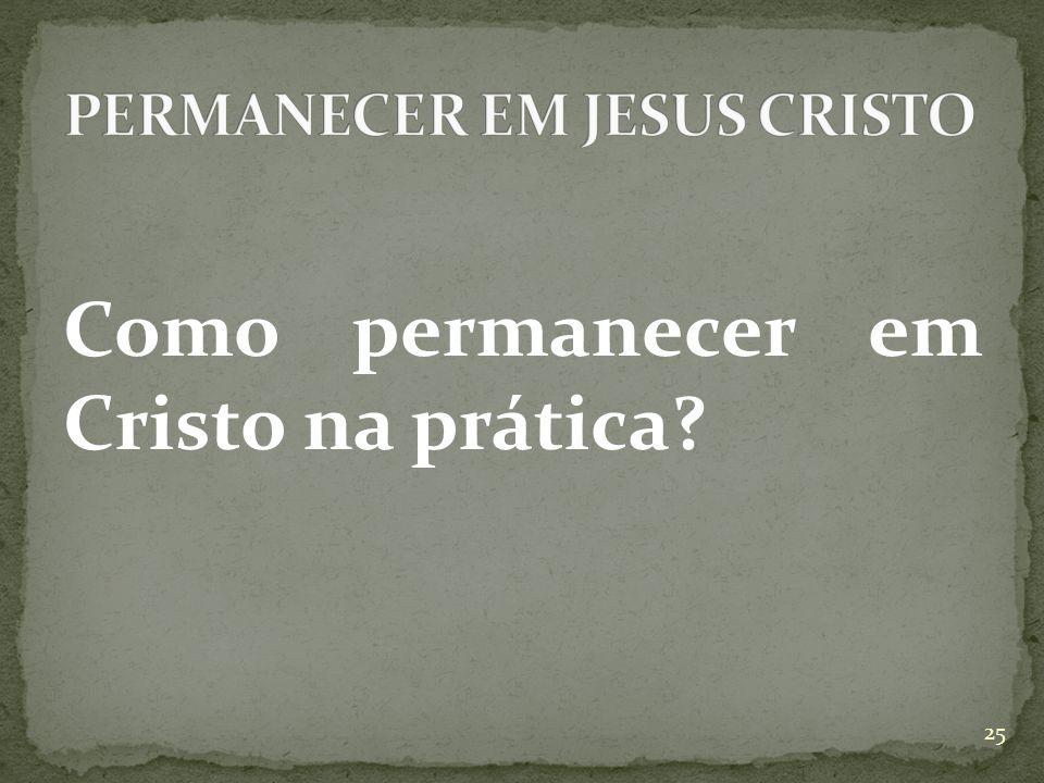 Como permanecer em Cristo na prática? 25