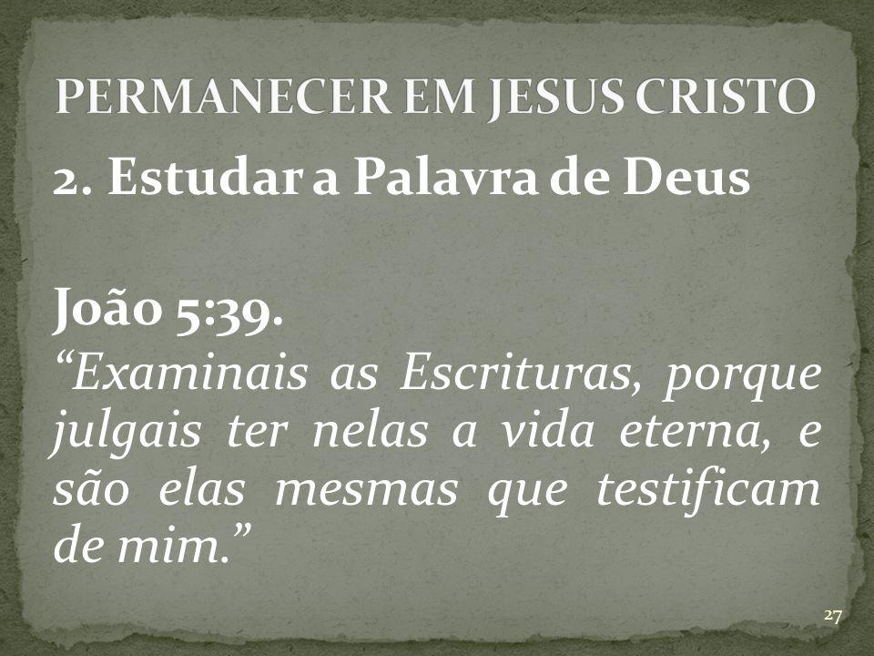2.Estudar a Palavra de Deus João 5:39.