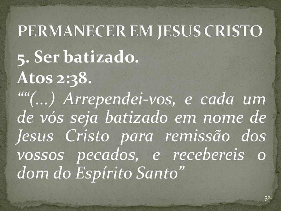 5.Ser batizado. Atos 2:38.