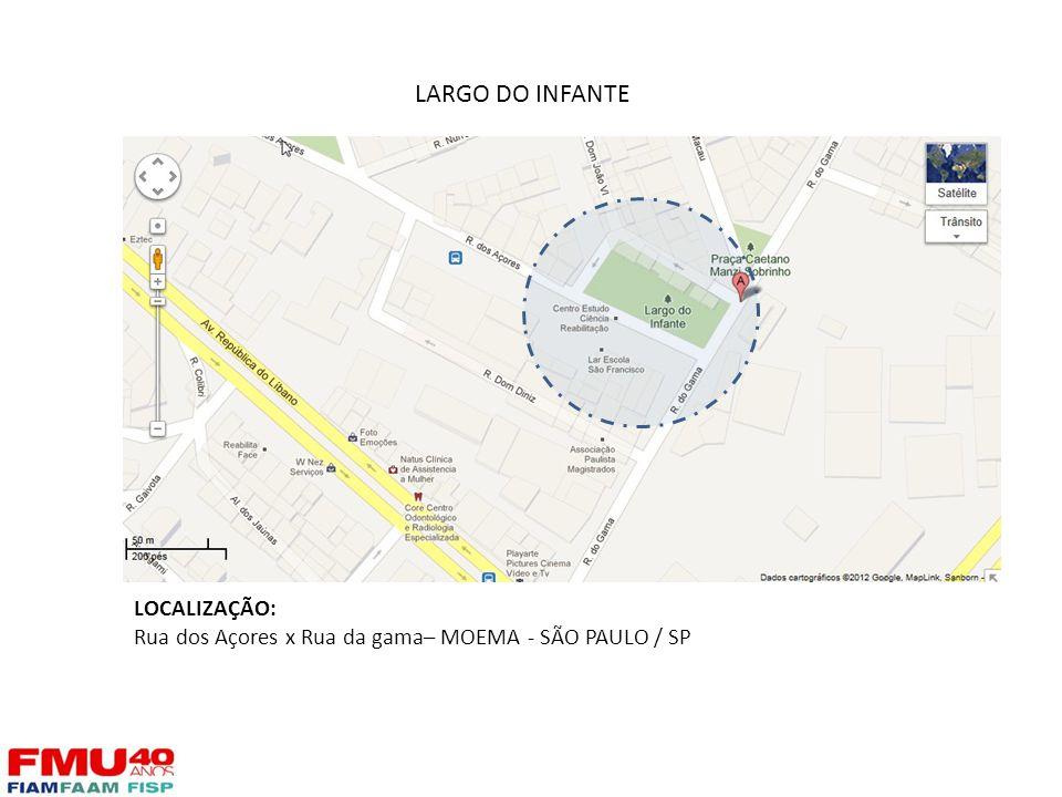 LARGO DO INFANTE LOCALIZAÇÃO: Rua dos Açores x Rua da gama– MOEMA - SÃO PAULO / SP