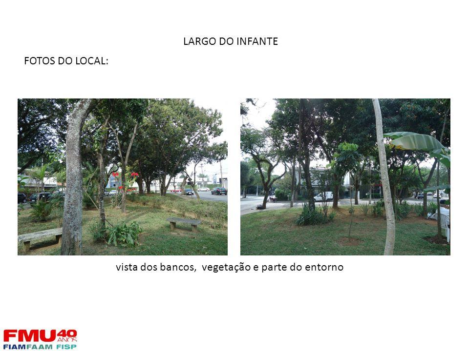 FOTOS DO LOCAL: LARGO DO INFANTE vista dos bancos, vegetação e parte do entorno