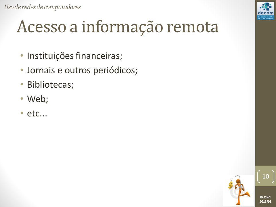 BCC361 2013/01 Acesso a informação remota • Instituições financeiras; • Jornais e outros periódicos; • Bibliotecas; • Web; • etc...