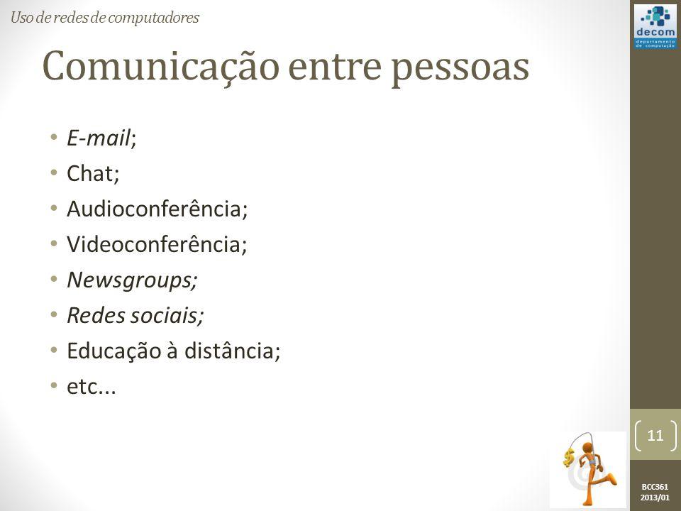 BCC361 2013/01 Comunicação entre pessoas • E-mail; • Chat; • Audioconferência; • Videoconferência; • Newsgroups; • Redes sociais; • Educação à distância; • etc...