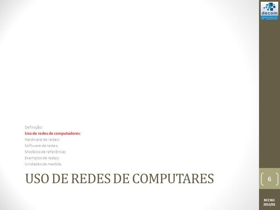 BCC361 2013/01 USO DE REDES DE COMPUTARES Definição; Uso de redes de computadores; Hardware de redes; Software de redes; Modelos de referência; Exemplos de redes; Unidades de medida.