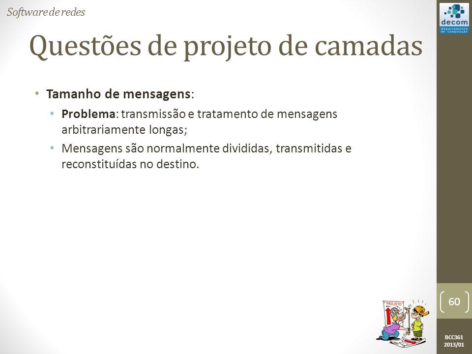 BCC361 2013/01 • Tamanho de mensagens: • Problema: transmissão e tratamento de mensagens arbitrariamente longas; • Mensagens são normalmente divididas, transmitidas e reconstituídas no destino.