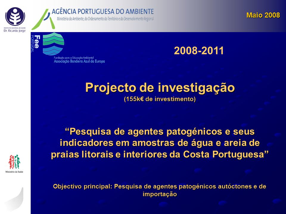 """Maio 2008 2008-2011 Projecto de investigação (155k€ de investimento) """"Pesquisa de agentes patogénicos e seus indicadores em amostras de água e areia d"""