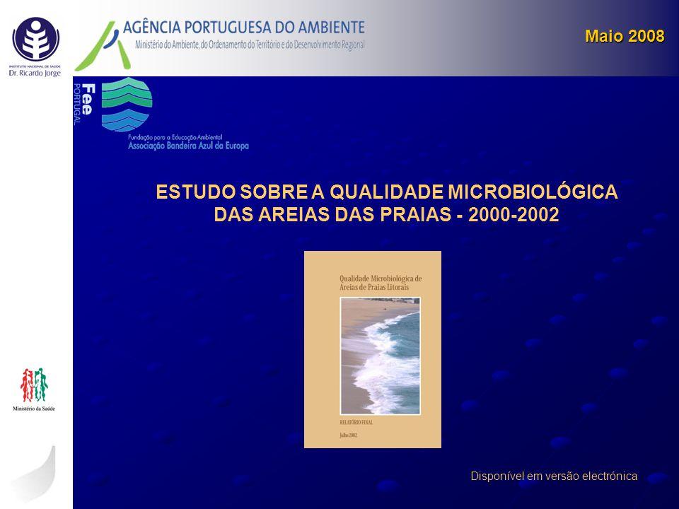 ESTUDO SOBRE A QUALIDADE MICROBIOLÓGICA DAS AREIAS DAS PRAIAS - 2000-2002 Disponível em versão electrónica Maio 2008