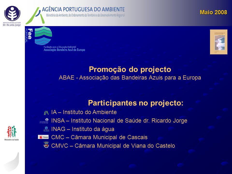 Promoção do projecto ABAE - Associação das Bandeiras Azuis para a Europa Participantes no projecto: IA – Instituto do Ambiente INSA – Instituto Nacion