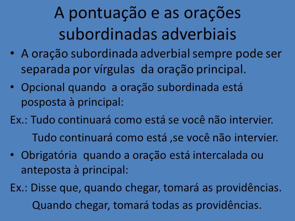 A pontuação e as orações subordinadas adverbiais • A oração subordinada adverbial sempre pode ser separada por vírgulas da oração principal. • Opciona