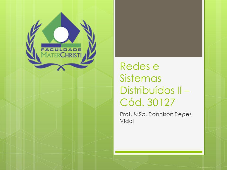 Redes e Sistemas Distribuídos II – Cód. 30127 Prof. MSc. Ronnison Reges Vidal
