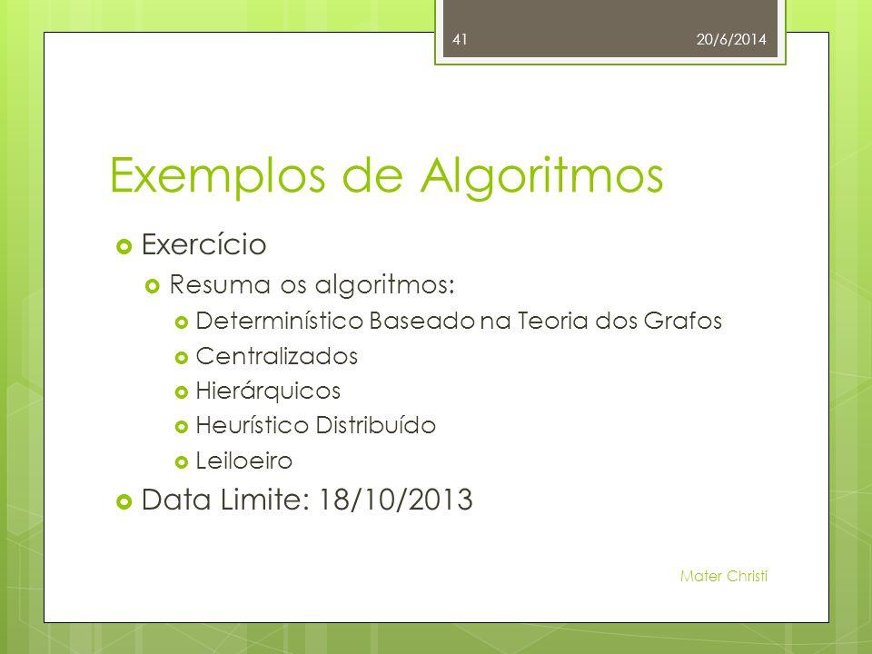 Exemplos de Algoritmos  Exercício  Resuma os algoritmos:  Determinístico Baseado na Teoria dos Grafos  Centralizados  Hierárquicos  Heurístico Distribuído  Leiloeiro  Data Limite: 18/10/2013 20/6/2014 Mater Christi 41