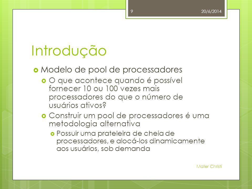 Introdução  Modelo de pool de processadores  O que acontece quando é possível fornecer 10 ou 100 vezes mais processadores do que o número de usuários ativos.