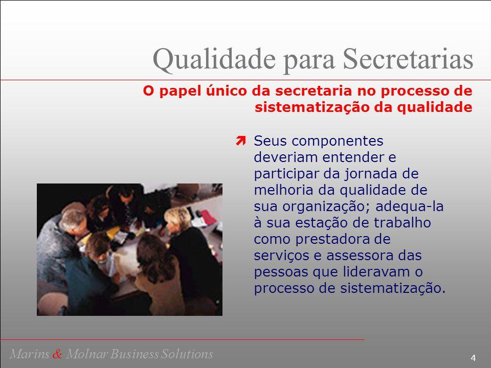 5 Marins & Molnar Business Solutions Qualidade para Secretarias O papel único da secretaria no processo de sistematização da qualidade  Assegurar Qualidade de Apoio do Serviço da Secretaria à Gestão Estratégica da Qualidade da Organização