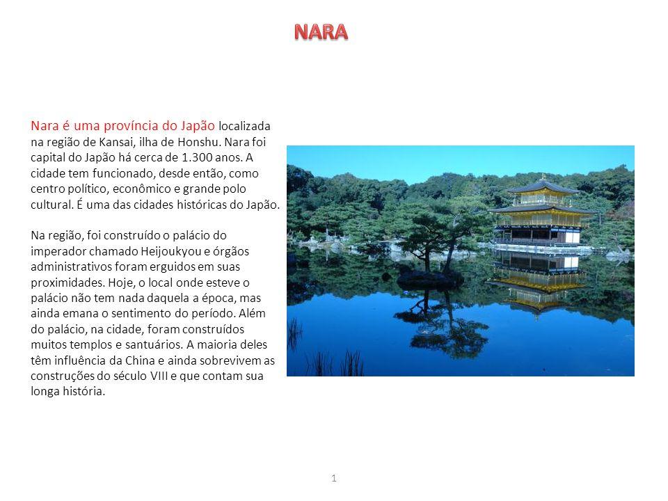 Nara é uma província do Japão localizada na região de Kansai, ilha de Honshu. Nara foi capital do Japão há cerca de 1.300 anos. A cidade tem funcionad