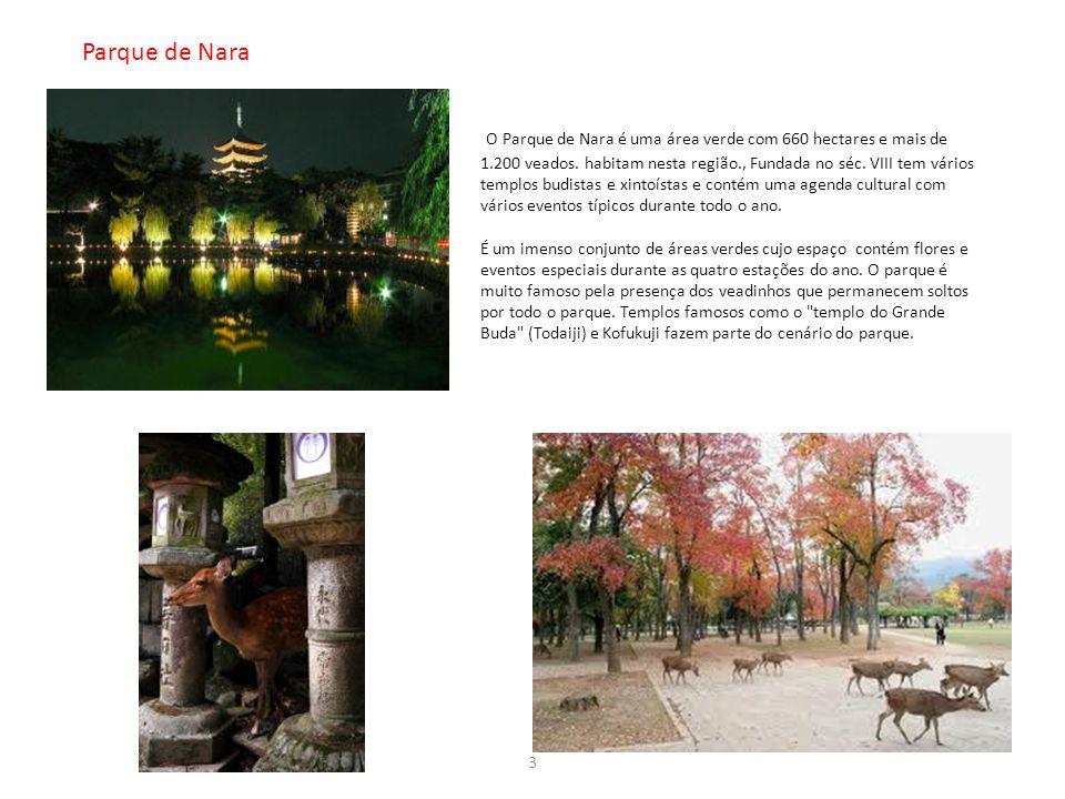 Parque de Nara O Parque de Nara é uma área verde com 660 hectares e mais de 1.200 veados. habitam nesta região., Fundada no séc. VIII tem vários templ