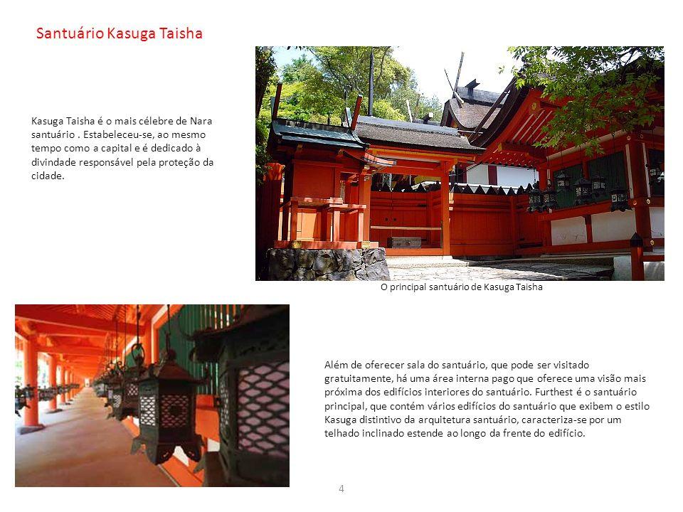 Santuário Kasuga Taisha O principal santuário de Kasuga Taisha Kasuga Taisha é o mais célebre de Nara santuário. Estabeleceu-se, ao mesmo tempo como a