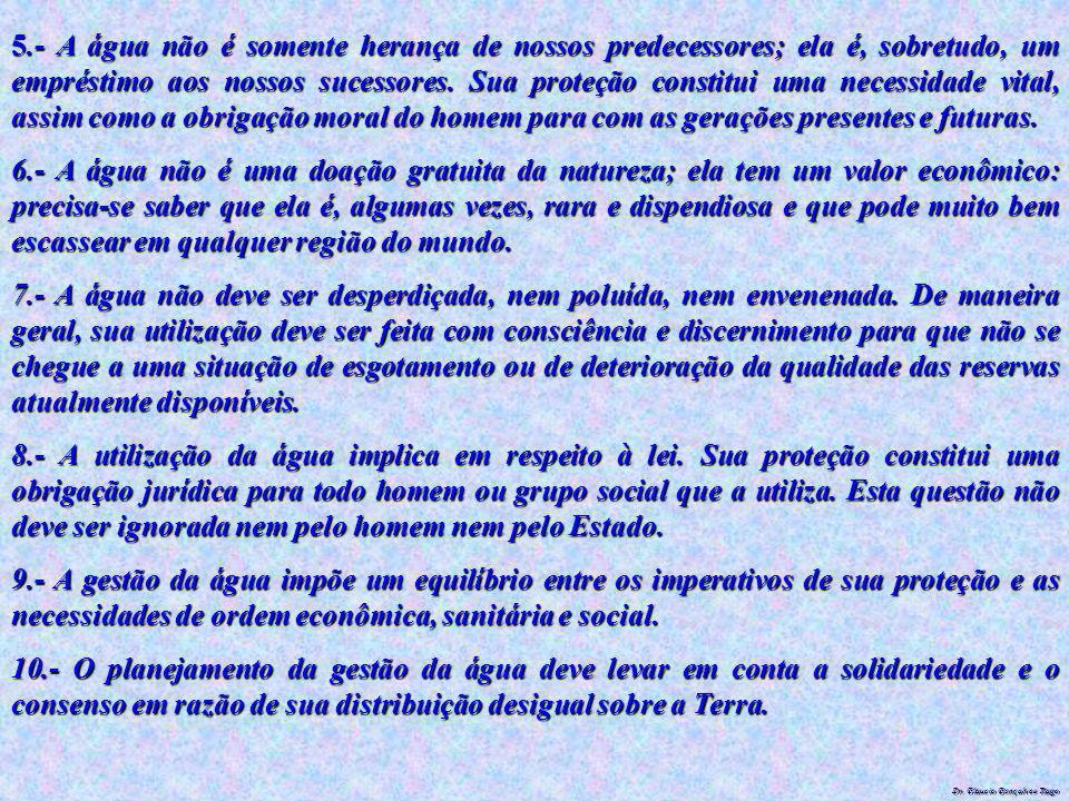 Dr. Glaucio Gonçalves Tiago 5.- A água não é somente herança de nossos predecessores; ela é, sobretudo, um empréstimo aos nossos sucessores. Sua prote