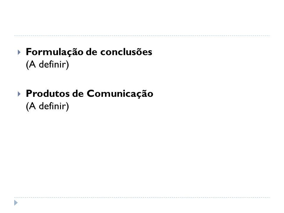  Formulação de conclusões (A definir)  Produtos de Comunicação (A definir)