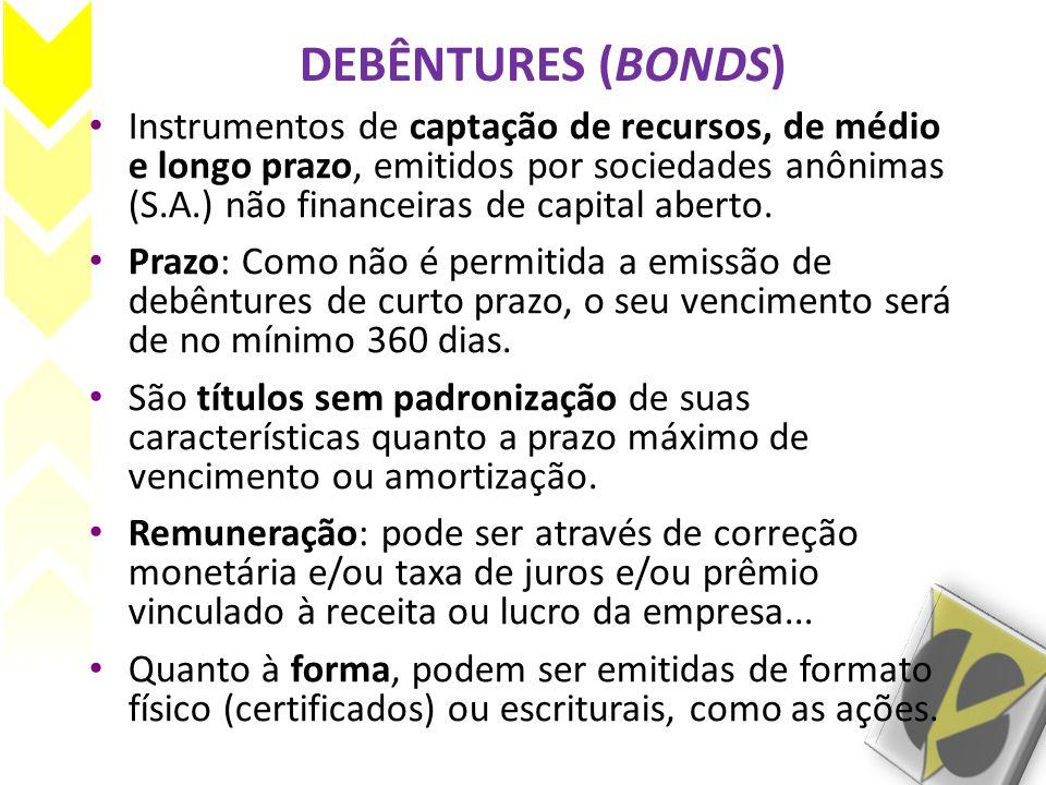DEBÊNTURES (BONDS) • Instrumentos de captação de recursos, de médio e longo prazo, emitidos por sociedades anônimas (S.A.) não financeiras de capital